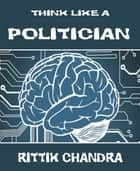 Think Like A Politician ebook by