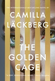 The Golden Cage - A novel ebook by Camilla Läckberg, Neil Smith