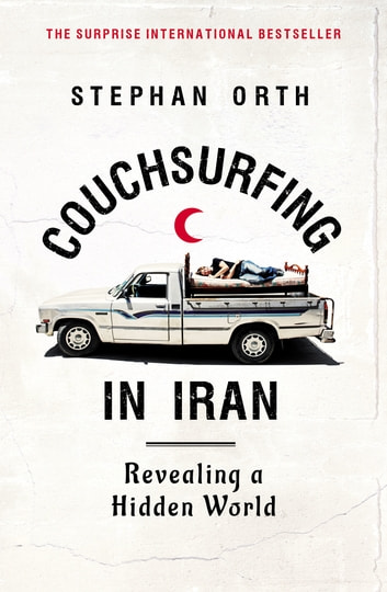 Couchsurfing in Iran - Revealing a Hidden World ebook by Stephan Orth