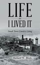 Life as I Lived It ebook by Richard W.  Block