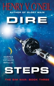 Dire Steps - The Sim War: Book Three ebook by Henry V. O'Neil
