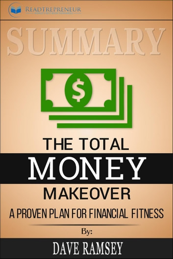 Summary of The Total Money Makeover: A Proven Plan for Financial Fitness by Dave Ramsey ebook by Readtrepreneur Publishing