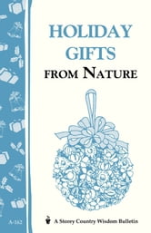 Holiday Gifts from Nature - Storey's Country Wisdom Bulletin A-162 ebook by Cornelia M. Parkinson