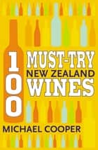 100 Must-try New Zealand Wines ebook by Michael Cooper
