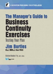 The Manager's Guide to Business Continuity Exercises - Testing Your Plan ebook by Jim Burtles, KLJ, MMLJ,...