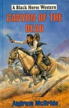 Canyon of the Dead ebook by Andrew McBride