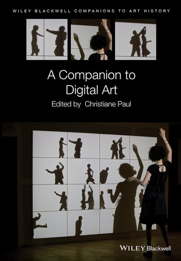 A Companion to Digital Art ebook by Christiane Paul