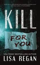 Kill For You 電子書籍 by Lisa Regan
