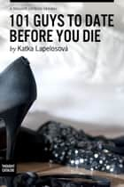 101 Guys to Date Before You Die ebook by Katka Lapelosová