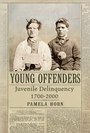 Young Offenders - Juvenile Delinquency 1700-2000 ebook by Pamela Horn