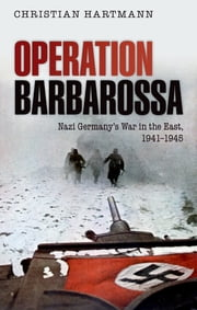 Operation Barbarossa: Nazi Germany's War in the East, 1941-1945 - Nazi Germany's War in the East, 1941-1945 ebook by Christian Hartmann