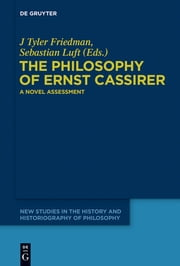 The Philosophy of Ernst Cassirer - A Novel Assessment ebook by J Tyler Friedman,Sebastian Luft
