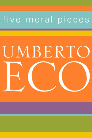 Five Moral Pieces ebook by Umberto Eco