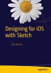 Designing for iOS with Sketch ebook by Sian Morson