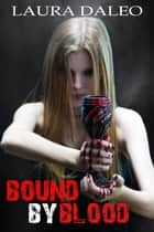 Bound by Blood ebook by Laura Daleo