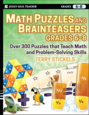 Math Puzzles and Brainteasers, Grades 6-8 - Over 300 Puzzles that Teach Math and Problem-Solving Skills ebook by Terry  Stickels
