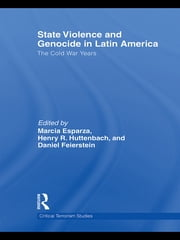 State Violence and Genocide in Latin America - The Cold War Years ebook by Marcia Esparza,Henry R. Huttenbach,Daniel Feierstein