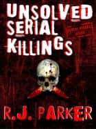 UNSOLVED SERIAL KILLINGS - Serial Killers True Crime ekitaplar by RJ Parker