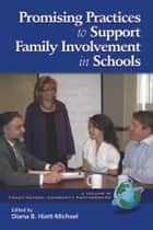 Promising Practices to Support Family Involvement in Schools ebook by Diana Hiatt-Michael