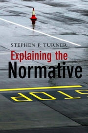 Explaining the Normative ebook by Stephen P. Turner