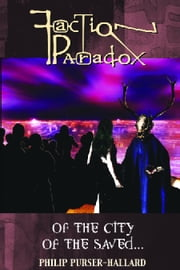 Faction Paradox: Of the City of the Saved ebook by Philip Purser-Hallard