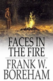 Faces in the Fire - And Other Fancies ebook by Frank W. Boreham