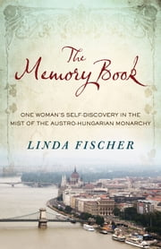 The Memory Book - One Woman's Self-Discovery in the Mist of the Austro-Hungarian Monarchy ebook by Linda Fischer