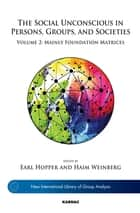The Social Unconscious in Persons, Groups, and Societies - Volume 2: Mainly Foundation Matrices ebook by Earl Hopper, Haim Weinberg