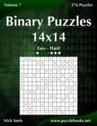 Binary Puzzles 14x14 - Easy to Hard - Volume 7 - 276 Puzzles ebook by Nick Snels
