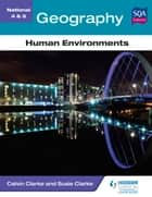 National 4 & 5 Geography: Human Environments ebook by Calvin Clarke, Susan Clarke
