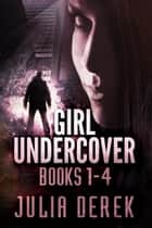 GIRL UNDERCOVER - The Box Set ebook by Julia Derek