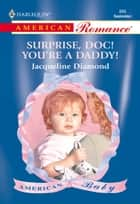 SURPRISE, DOC! YOU'RE A DADDY! ebook by Jacqueline Diamond