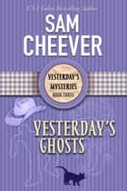 Yesterday's Ghosts ebook by Sam Cheever