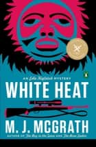 White Heat - The First Edie Kiglatuk Mystery ebook by M. J. McGrath