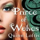 Prince of Wolves audiobook by Quinn Loftis, Abby Craden