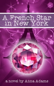 A French Star in New York - The French Girl Series, #2 ebook by anna adams