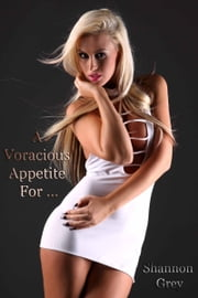 A Voracious Appetite For … ebook by Shannon Grey