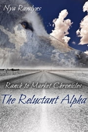The Reluctant Alpha - Ranch to Market Chronicles, #1 ebook by Nya Rawlyns
