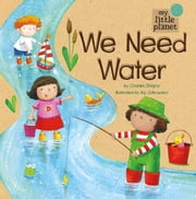 My Little Planet: We Need Water ebook by Charles Vincent Ghigna,Agnieszka Malgorzata Jatkowska