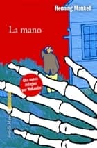 La mano ebook by Henning Mankell, Laura Cangemi