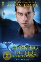 Turning the Tide: A Siren's Revenge ebook by Afton Locke