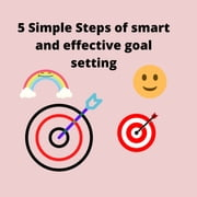 5 simple steps to smart and effective goal setting - how to set your goals and achieve them audiobook by Parshwika Bhandari