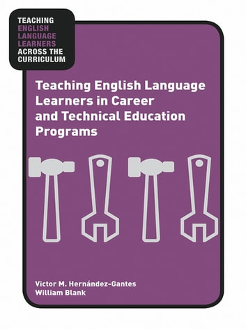 Teaching English Language Learners in Career and Technical Education Programs ebook by Victor M. Hernández-Gantes,William Blank