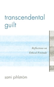 Transcendental Guilt - Reflections on Ethical Finitude ebook by Sami Pihlstrsm