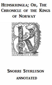 Heimskringla; Or, The Chronicle of the Kings of Norway (Annotated) ebook by Snorri Sturluson