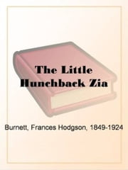The Little Hunchback Zia ebook by Frances Hodgson Burnett