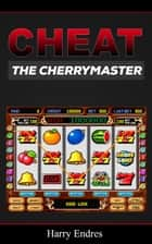 Cheat The Cherry Master ebook by Harry Endres