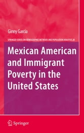 Mexican American and Immigrant Poverty in the United States ebook by Ginny Garcia