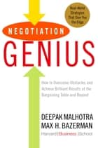Negotiation Genius - How to Overcome Obstacles and Achieve Brilliant Results at the Bargaining Table and Beyond ebook by Deepak Malhotra, Max Bazerman