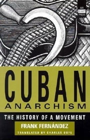 Cuban Anarchism: The History of a Movement ebook by Fernandez, Frank
